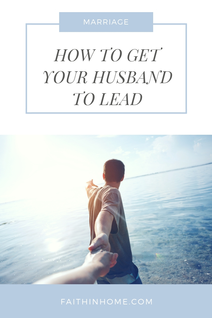 PIN IMAGE - How to Get Your Husband to Spiritually Lead.